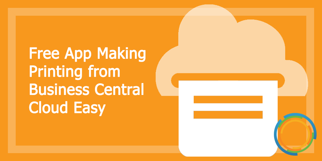 Free App Making Printing from Business Central Cloud Easy