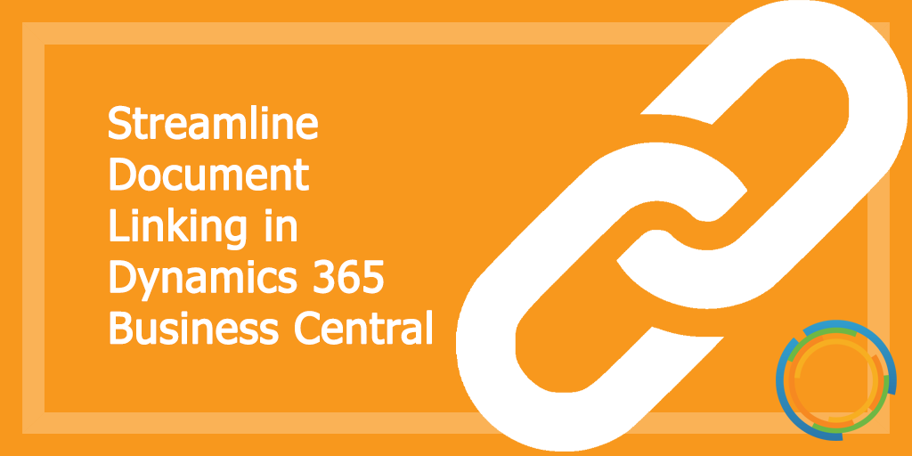 Streamline Document Linking in Dynamics 365 Business Central