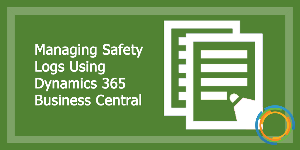 Managing Safety Logs Using Dynamics 365 Business Central