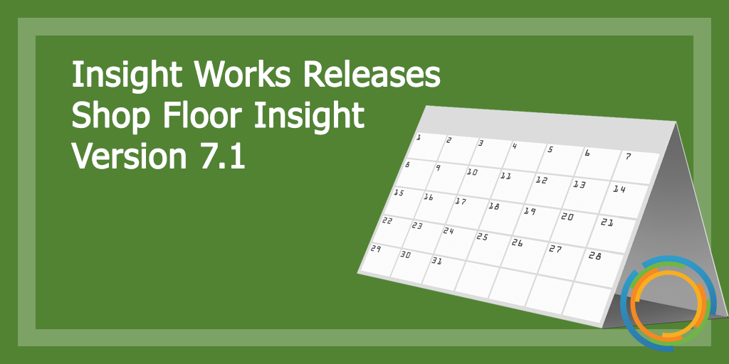 Insight Works Releases Shop Floor Insight Version 7.1
